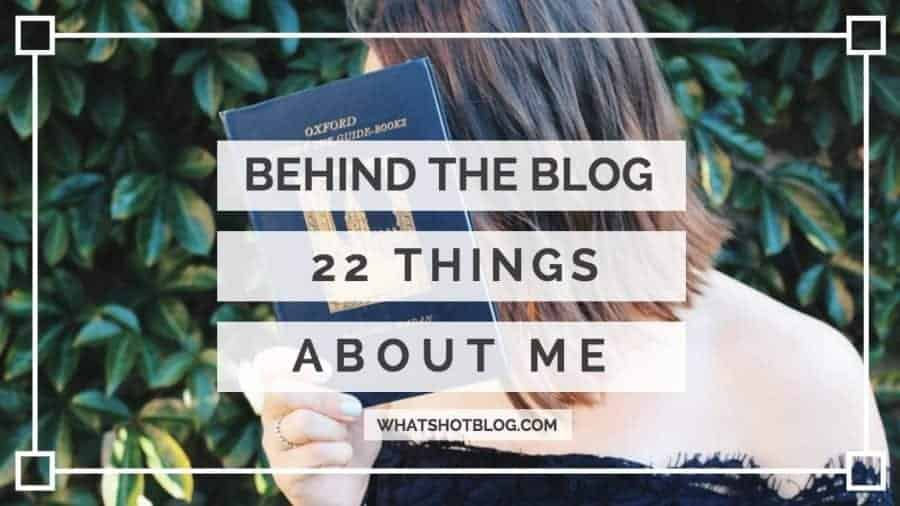 GIRL BEHIND THE BLOG: 22 THINGS ABOUT ME